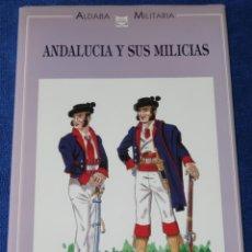 Militaria: ANDALUCÍA Y SUS MILICIAS - JOSE MARÍA BUENO CARRERA - ALDABA MILITARIA - ALDABA EDICIONES (1990). Lote 271402988