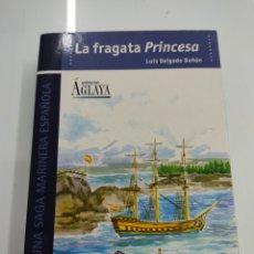Militaria: LA FRAGATA PRINCESA LUIS DELGADO BAÑON NOVELA HISTORICA NAVAL EDITORIAL AGLAYA. Lote 275552003