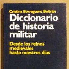 Militaria: DICCIONARIO DE HISTORIA MILITAR.DESDE LOS REINOS MEDIEVALES HASTA NUESTROS DÍAS. CRISTINA BORREGUERO. Lote 275789498