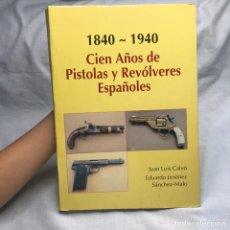 Militaria: LIBRO CIEN AÑOS DE PISTOLAS Y REVÓLVERES ESPAÑOLES 1840 - 1940. Lote 276680968