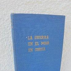 Militaria: LA GUERRA EN EL MAR EN COREA. EDITORIAL NAVAL. MELCON W. COGLE. FRANK A. MANSON. 1966. Lote 277040943