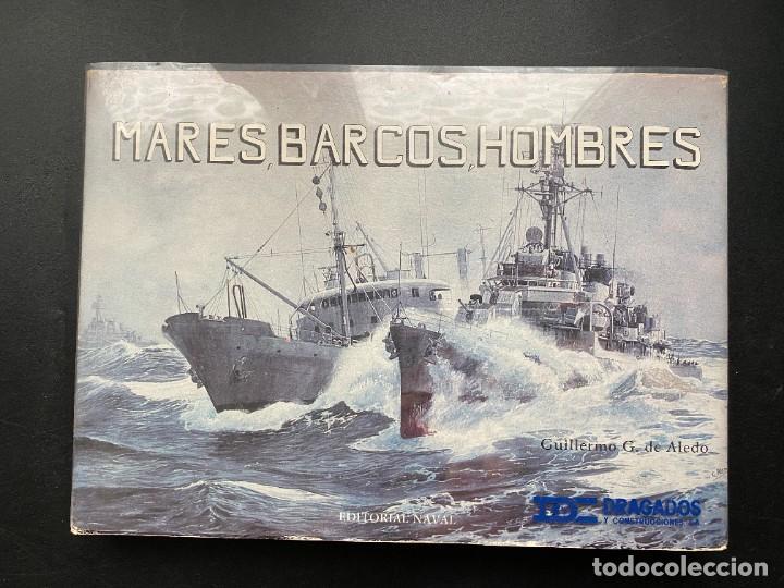 MARES, BARCOS, HOMBRES. GUILLERMO G. DE ALEDO. ED. NAVAL. MADRID, 1984. PAGS:153 (Militar - Libros y Literatura Militar)
