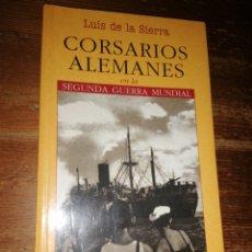 Militaria: LUÍS DE LA SIERRA. CORSARIOS ALEMANES EN KA SEGUNDA GUERRA MUNDIAL. Lote 278690008