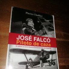 Militaria: JOSÉ FALCÓ, PILOTO DE CAZA. EL ÚLTIMO AS DE LA GUERRA CIVIL EN EL CIELO DE CATALUÑA.. Lote 278690298