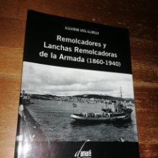 Militaria: REMOLCADORES Y LANCHAS REMOLCADORAS DE LA ARMADA 1860-1940 - ALEJANDRO ANCA. Lote 278690468