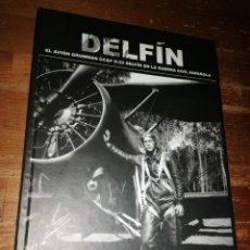 Militaria: DELFÍN. EL AVIÓN GRUMMAN CC & F G-23 DELFÍN EN LA GUERRA CIVIL ESPAÑOLA - DAVID GESALÍ. Lote 278692268
