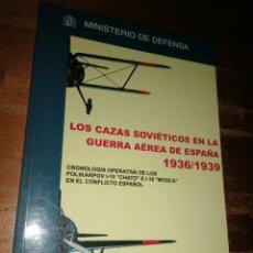 Militaria: GUERRA CIVIL - LOS CAZAS SOVIÉTICOS EN LA GUERRA AÉREA DE ESPAÑA 1936-1939 - POLIKARPOV CHATO MOSCA. Lote 278693688