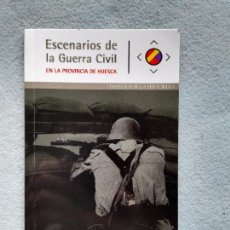 Militaria: ESCENARIOS DE LA GUERRA CIVIL. PROVINCIA DE HUESCA. PASEOS POR LA HISTORIA. J. L. PANO. Lote 287332598