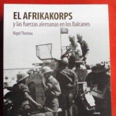 Militaria: EL AFRIKAKORPS Y LAS FUERZAS ALEMANAS EN LOS BALCANES. Lote 287688073