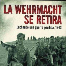Militaria: LA WEHRMACHT SE RETIRA. LUCHANDO UNA GUERRA PERDIDA, 1943. Lote 288029028