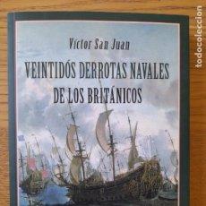 Militaria: NÁUTICA. HISTORIA NAVAL, VENTIDOS DERROTAS NAVALES DE LO BRITANICOS,VICTOR SAN JUAN, ED.RENACIMIENTO. Lote 294381208