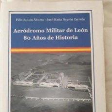 Militaria: LIBRO 'AERÓDROMO MILITAR DE LEÓN, 80 AÑOS DE HISTORIA'. Lote 295492928