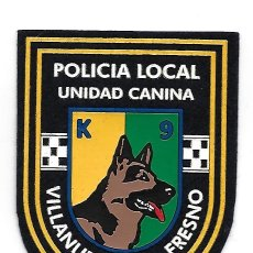 Militaria: PARCHE POLICIA LOCAL VILLANUEVA DEL FRESNO K9 UNIDAD CANINA. Lote 285145628
