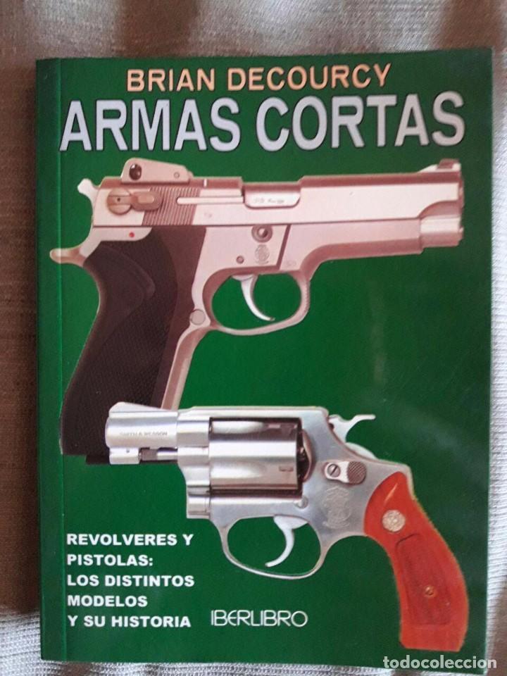 LIBRO ARMAS CORTAS / BRIAN DECOURCY / EDI. IBERLIBRO / 2002 (Militar - Propaganda y Documentos)