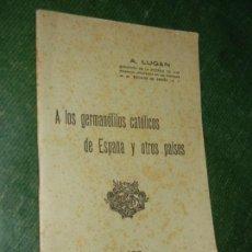 Militaria: A LOS GERMANOFILOS CATOLICOS DE ESPAÑA Y OTROS PAISES. A. LUGAN. P. ORRIER EDITOR, MADRID, 1915.. Lote 120116623