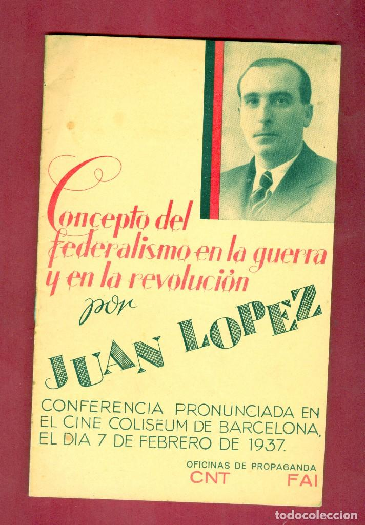 CNT - FAI - CONCEPTO DEL FEDERALISMO EN LA GUERRA Y EN LA REVOLUCIÓN - JUAN LOPEZ - 1937 (Militar - Propaganda y Documentos)