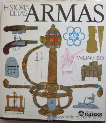 HISTORIA DE LAS ARMAS- - WILLIAM REID - 1987. ENVIO PAQUETE POSTAL INCLUIDO. (Militar - Revistas y Periódicos Militares)