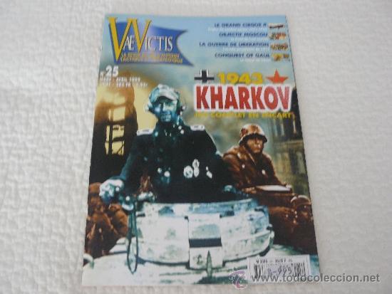 REVISTA VAE VICTIS Nº 25, 1943 KHARKOV 67 PAGINAS EN FRANCES EDITADO POR HISTOIRE & COLLECTIONS (Militar - Revistas y Periódicos Militares)