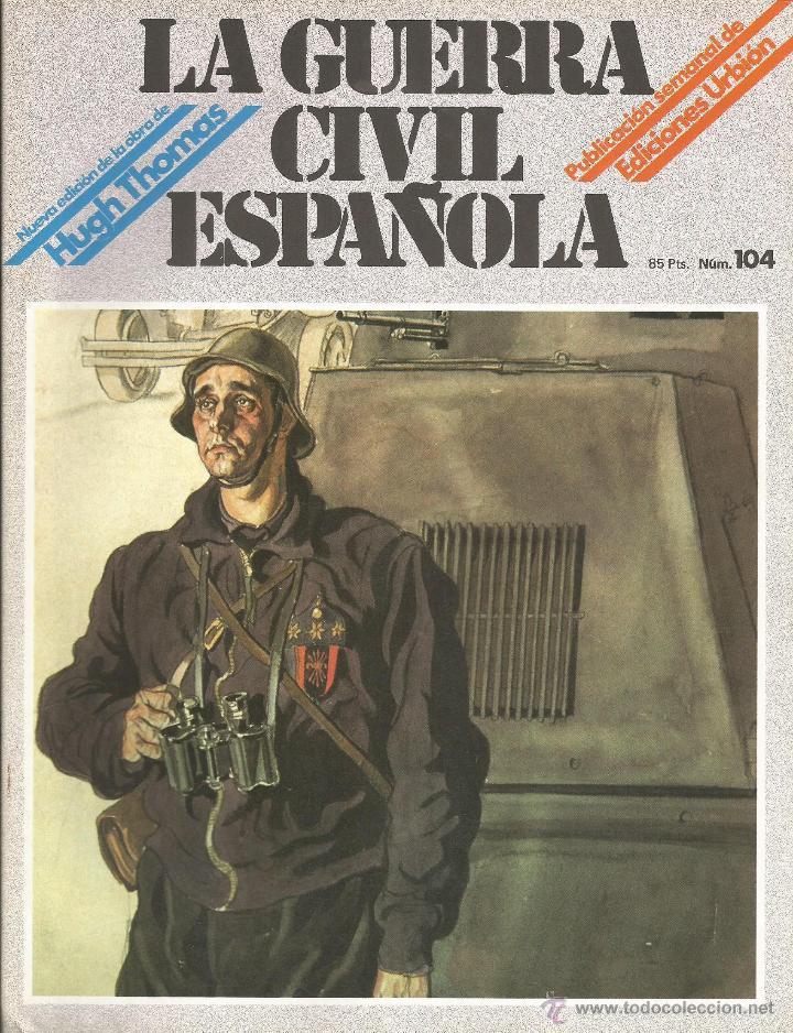 LA GUERRA CÍVIL ESPAÑOLA EDICIONES URBIÓN 1980 OBRA HUGH THOMAS FASCÍCULO Nº 104 (Militar - Revistas y Periódicos Militares)