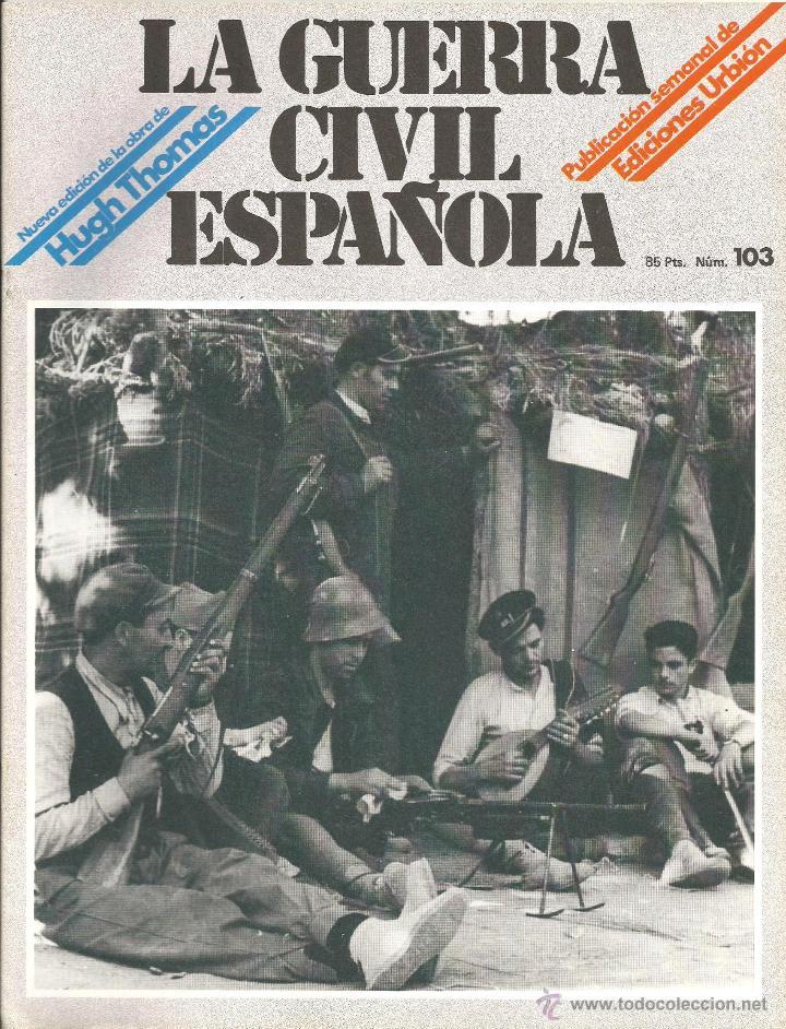 LA GUERRA CÍVIL ESPAÑOLA EDICIONES URBIÓN 1980 OBRA HUGH THOMAS FASCÍCULO Nº 103 (Militar - Revistas y Periódicos Militares)