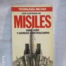 Militaria: TECNOLOGIA MILITAR: GUÍA ILUSTRADA DE MISILES AIRE-AIRE Y AÉREOS CONTRACARRO (ED ORBIS 1986) . Lote 67991077