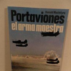 Militaria: PORTAVIONES, EL ARMA MAESTRA, DONALD MACINTYRE, ED. SAN MARTÍN. Lote 119050679