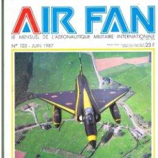 Militaria: AIR FAN AÑO 1987 Nº 103 JUNIO. Lote 131152204