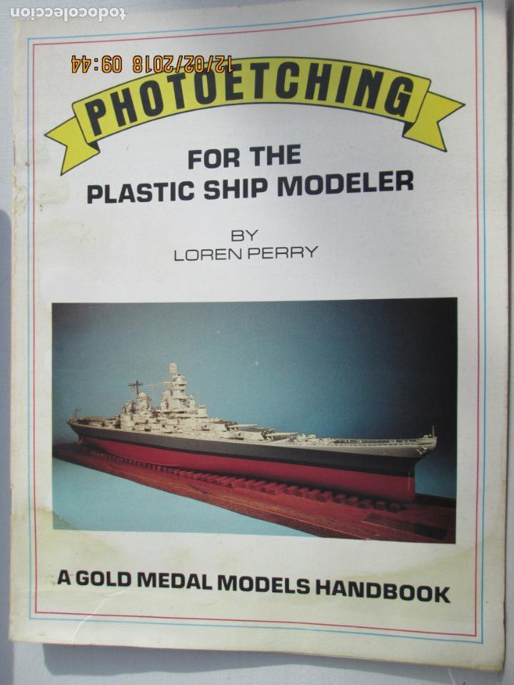 PHOTOETCHING FOR DE PLASTIC SHIP MODELER -LOREN PERRY; 1ST EDITION (1987) (Militar - Revistas y Periódicos Militares)