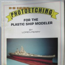 Militaria: PHOTOETCHING FOR DE PLASTIC SHIP MODELER -LOREN PERRY; 1ST EDITION (1987). Lote 142910030