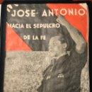 Militaria: JOSE ANTONIO.- HACIA EL SEPULCRO DE LA FE.- ALCAZAR DE VELASCO. Lote 161460310
