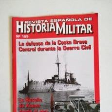 Militaria: REVISTA ESPAÑOLA DE HISTORIA MILITAR NUMERO 155 LA DEFENSA DE LA COSTA BRAVA CENTRAL GUERRA CIVIL . Lote 194289955