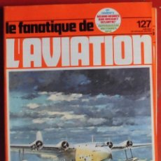 Militaria: LE FANATIQUE DE L´AVIATION AÑO 1980 Nº 127 JUNIO. Lote 207044653