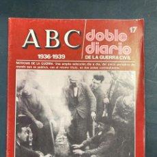 Militaria: ABC. DOBLE DIARIO DE LA GUERRA CIVIL. 1936-1939. Nº 17. ED. PRENSA ESPAÑOLA. TOLEDO, 1978. PAGS:48. Lote 216978893