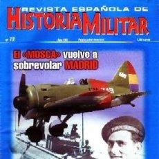 Militaria: REVISTA ESPAÑOLA DE HISTORIA MILITAR, Nº72. EL MOSCA VUELVE A SOBREVOLAR MADRID HM-194. Lote 246894475