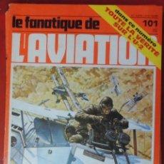 Militaria: LE FANATIQUE DE L´AVIATION AÑO 1978 Nº 101 ABRIL. Lote 222407155
