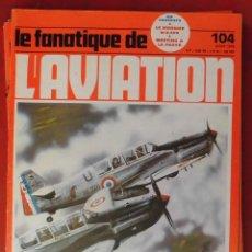 Militaria: LE FANATIQUE DE L´AVIATION AÑO 1978 Nº 104 JULIO. Lote 222407215