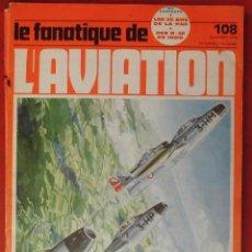 Militaria: LE FANATIQUE DE L´AVIATION AÑO 1978 Nº 108 NOVIEMBRE. Lote 222407393