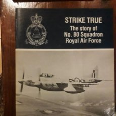 Militaria: STRIKE TRUE THE STORY OF NO 80 SQUADROM ROYAL AIR FORCE / AN AIR-BRITAIN PUBLICATION / 1986 / EN I. Lote 234481375