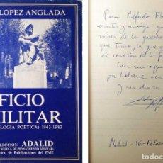 Militaria: OFICIO MILITAR: ANTOLOGÍA POÉTICA, 1943-1983 / LUIS LÓPEZ ANGLADA. ADALID; 1. DEDICATORIA DEL AUTOR. Lote 263187630
