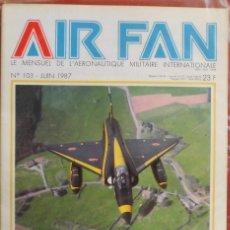 Militaria: AIR FAN AÑO 1987 Nº 103 JUNIO. Lote 269196443