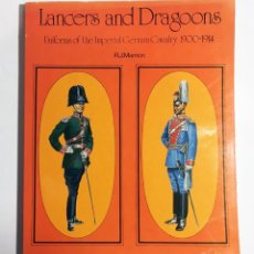 Militaria: LANCERS AND DRAGONS - UNIFORMS OF THE IMPERIAL GERMAN CAVALRY 1900-1914, CABALLERÍA IMPERIAL ALEMANA. Lote 174194883