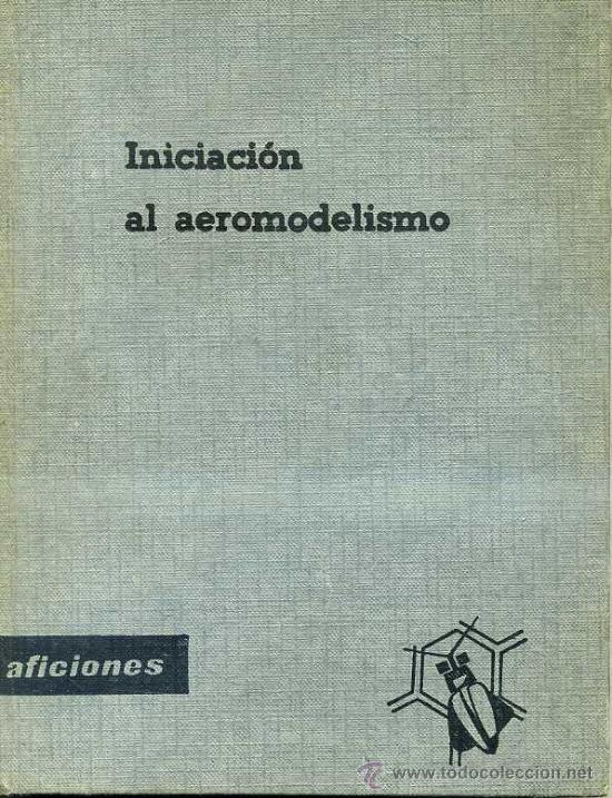 J. TOLEDO DEL VALLE : INICIACIÓN AL AEROMODELISMO (SANTILLANA, 1965) (Juguetes - Modelismo y Radiocontrol - Revistas)