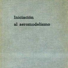 Hobbys: J. TOLEDO DEL VALLE : INICIACIÓN AL AEROMODELISMO (SANTILLANA, 1965). Lote 29264613