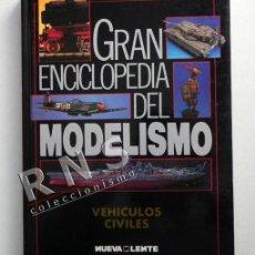 Hobbys: LIBRO VEHÍCULOS CIVILES GRAN ENCICLOPEDIA DE MODELISMO - TÉCNICA GUÍA ILUSTRADA MONTAJE NUEVA LENTE. Lote 39935022