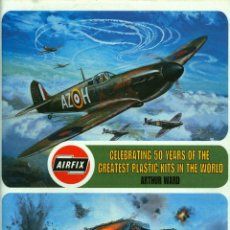 Hobbys: AIRFIX CELEBRATING 50 YEARS OF THE GREATEST PLASTIC KITS IN THE WORLD - ARTHUR WARD (TAPA DURA NUEVO. Lote 41402277