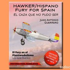 Hobbys: LIBRO PARA MODELISTAS: EL HAWKER HISPANO FURY: EL CAZA QUE NO PUDO SER. ¡NOVEDAD EDITORIAL!. Lote 68189677