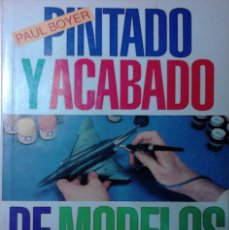 Hobbys: PINTADO Y ACABADO DE MODELOS A ESCALA - PAUL BOYER - LIBROS CÚPULA. Lote 82839912