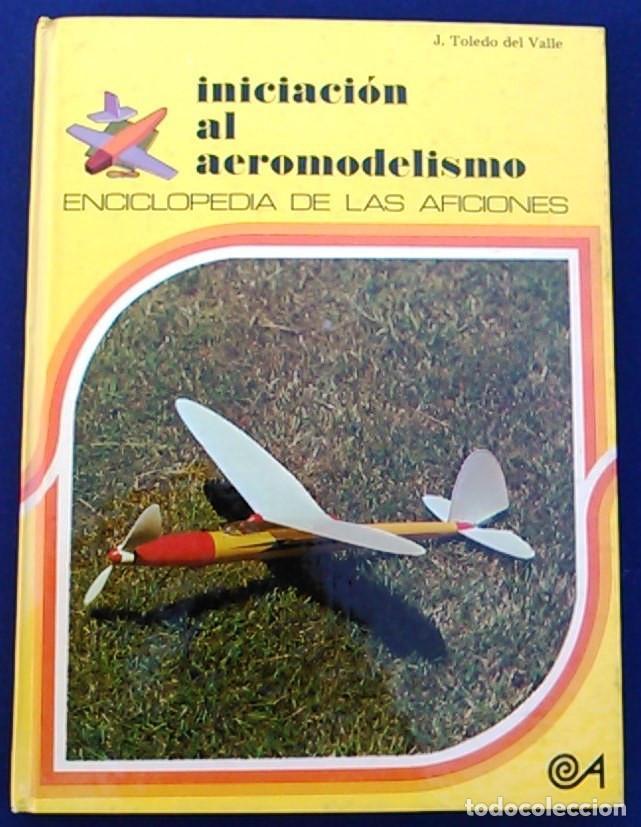 INICIACIÓN AL AEROMODELISMO, ENCICLOPEDIA DE LAS AFICIONES,12. J. TOLEDO DEL VALLE.EDICIONES ALTEA. (Juguetes - Modelismo y Radiocontrol - Revistas)