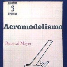 Hobbys: AEROMODELISMO. PERCEVAL MAYER. BIBLIOTECA DEPORTIVA. EDITORIAL SINTES. MANUAL DEL AFICIONADO.. Lote 100457891