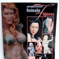 Hobbys: PAINTING MINIATURE FEMALE FIGURES THE TECHNIQUES ANDREA PRESS AÑO 2006 PINTANDO FIGURAS FEMENINAS. Lote 112460955